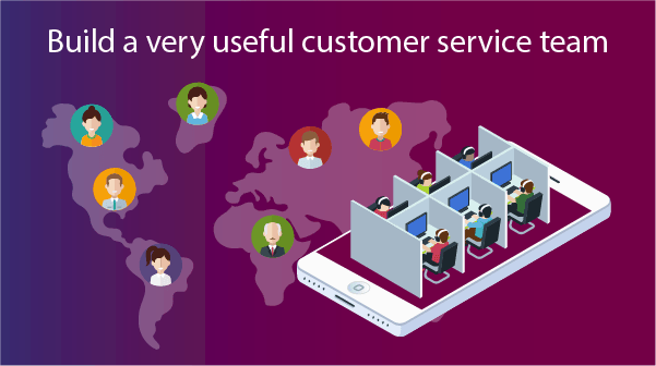 Build a very useful customer service team